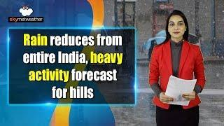 Rain reduces from entire India, heavy activity forecast for hills | Skymet Weather