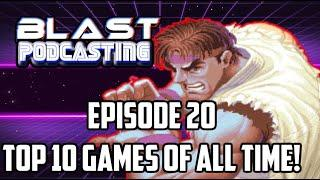 Blast Podcasting | Episode 20- Top 10 Video Games of all Time