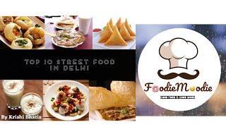 Top 10 Street Food in Delhi | Krishi Bhatia | FoodieMoodie | Good food is Good mood