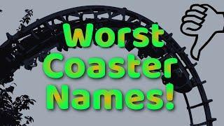 Top 10 WORST Roller Coaster Names!
