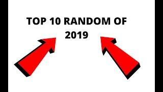 TOP 10 RANDOM OF 2019 (VERY IMPRESSIVE