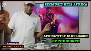 AFRICA TOP 10 RELEASED HIT SONGS OF THE MONTH - ZIKMUSIC HITS AFRIKA Present by DANNY BANKZ