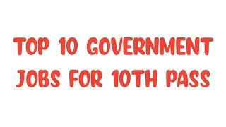 Top 10 Government Jobs for 10th Pass | Salary : 20,000 to 35,000