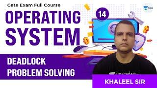 Deadlock Problem Solving | Operating Systems Full Course | Lec 14 | GATE CSE/IT 2021 Exam
