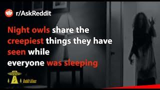 Night owls share the creepiest things they have experienced part 3(r/AskReddit)