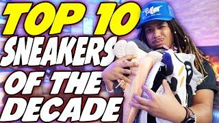 THE TOP 10 SNEAKERS OF THE DECADE !!! RANKING THE BEST SNEAKERS FROM 2010 - 2019 !