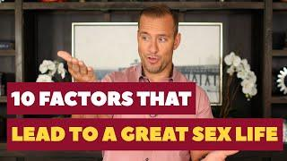 10 Factors That Lead to a GREAT Sex Life | Relationship Advice for Women by Mat Boggs