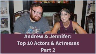 Andrew & Jennifer: Top 10 Actors & Actresses Part II