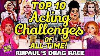 TOP 10 ACTING CHALLENGES OF ALL-TIME! | RuPaul's Drag Race Review & Ranking | Mera Mangle