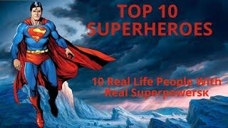 Top 10 superheroes or 10 Real Life People With Real Superpowers