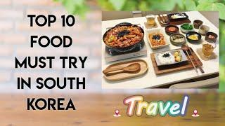 TOP 10 FOOD MUST TRY IN SOUTH KOREA | TRAVEL