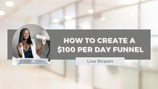 How to Create a $100 per Day Funnel