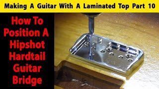 Making A Laminated Top Guitar Part 10 How To Position A Hipshot Hardtail Guitar Bridge
