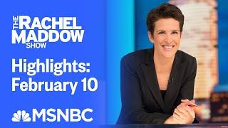 Watch Rachel Maddow Highlights: February 10 | MSNBC