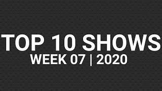 Top 10 Shows   Week 07   2020