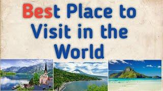 Top 10 Best Place to Visit in the World