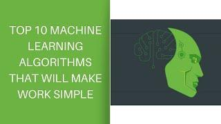 TOP 10 MACHINE LEARNING ALGORITHMS THAT WILL MAKE WORK SIMPLE