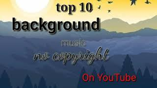 Top 10 Background Music / No Copyright /On YouTube /Part-1