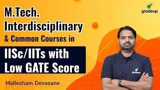 M.Tech in IITs with Low GATE Score   Interdisciplinary & Common Courses   Mallesham Devsane