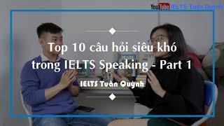 TOP 10 CÂU HỎI SIÊU KHÓ TRONG IELTS SPEAKING - PART 1