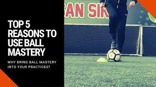 Top 5 Reasons to use Ball Mastery | Player Development