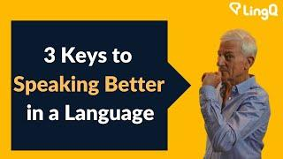 3 Keys to Speaking Better in a Language