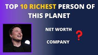 TOP 10 RICHEST PERSON OF THE EARTH WITH NET WORTH AND COMPANY