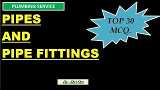 Top 30 MCQs. of Pipe and Pipe fittings (Plumbing service)