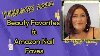 FEBRUARY 2020 BEAUTY FAVORITES AND AMAZON NAIL FAVES~ Over 60 Mature Beauty~Fab & Glam over 50