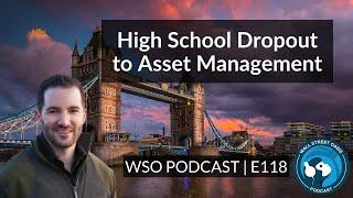 E118: High School Dropout to Top Masters in London - Asset Management