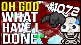 OH GOD WHAT HAVE I DONE - The Binding Of Isaac: Afterbirth+ #1072