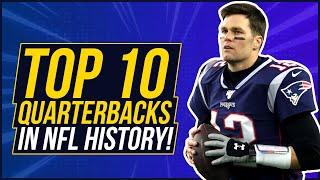 TOP 10 Quarterbacks in NFL HISTORY! - CONTROVERSIAL
