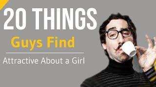 TOP 20 Things Guys Find Sexy and Attractive About a Girl