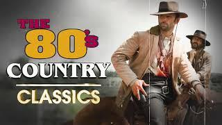 1980s Country Songs - Greatest Hits Classic Country Songs Of All Time - Top Old Country Songs Ever