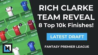Rich Clarke Team Reveal - 8 Top 10k Finishes! Latest Fantasy Premier League Draft
