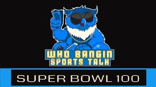 Super Bowl 100 Final review  | NHL Stadings | Who Bangin Sports Talk Lounge LIVE