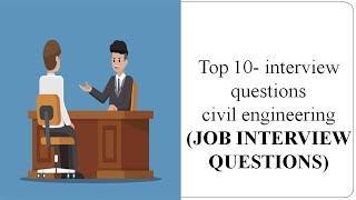 TOP 10 CIVIL ENGINEERING INTERVIEW QUESTIONS || MOST IMPORTANT INTERVIEW QUESTIONS
