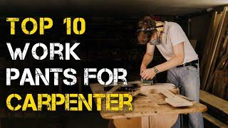 Top 10 Best Work Pants for Carpenters
