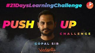 PUSH-UP Challenge BY Gopal Sir | 21 Days Learning Challenge  | Learn During Lockdown | Vedantu