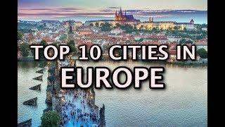 The Top 10 Cities to Visit in Europe