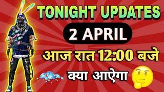 FREE FIRE TONIGHT UPDATE | 2 APRIL NEW EVENT | AAJ RAAT 12 BJE KYA AYEGA |  FF TONIGHT UPDATE