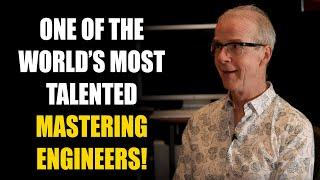 One of the WORLD'S MOST TALENTED Mastering Engineers!