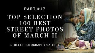 Top selection 100 best street photos of March II (Street photography)