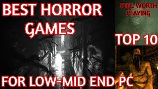 BEST TOP 10 HORROR GAMES FOR LOW-MID END PC|  HORROR GAMES STILL WORTH PLAYING|