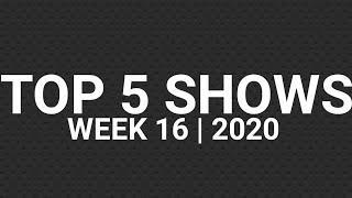 Top 5 Shows   Week 16   2020
