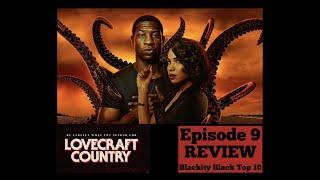 LOVECRAFT COUNTRY Episode 9 REVIEW and TOP 10