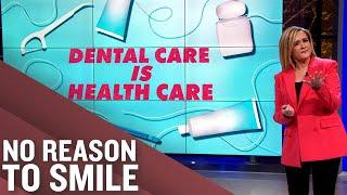 Dental Care IS Health Care | Full Frontal on TBS