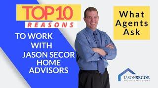 Top 10 Reasons to Work with Jason Secor Home Advisors | What Agents Ask