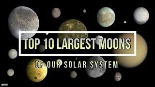 TOP 10 LARGEST MOONS OF OUR SOLAR SYSTEM