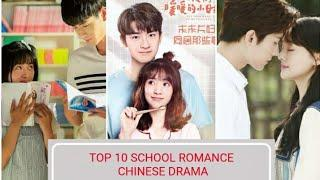 TOP 10 SCHOOL ROMANCE CHINESE DRAMA|| YOU MUST NOT MISS OUT!!